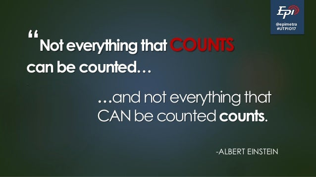"@epimetra #UTPIO17 ""Not everything that COUNTS can be counted… . …andnoteverything that CANbe countedcounts. -ALBERT EINST..."