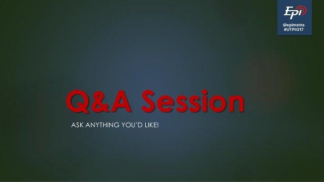 @epimetra #UTPIO17 Q&A Session ASK ANYTHING YOU'D LIKE!
