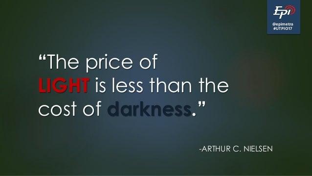 "@epimetra #UTPIO17 ""The price of LIGHT is less than the cost of darkness."" -ARTHUR C. NIELSEN"