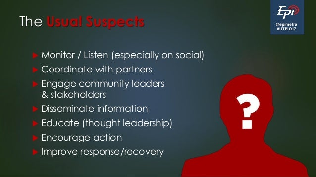 @epimetra #UTPIO17 The Usual Suspects  Monitor / Listen (especially on social)  Coordinate with partners  Engage commun...