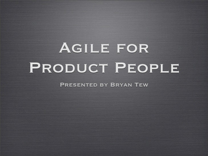 Agile for Product People   Presented by Bryan Tew