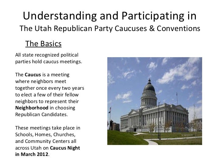 Understanding and Participating in  The Utah Republican Party Caucuses & Conventions  <ul><li>The Basics </li></ul>All sta...
