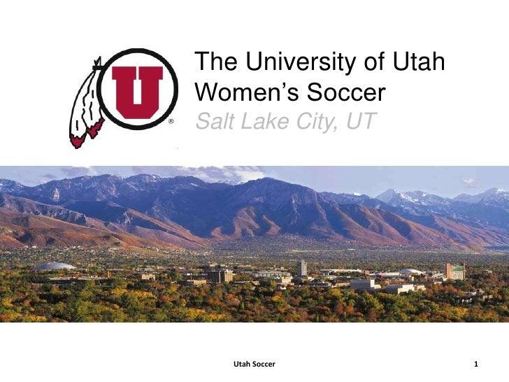 Utah Soccer<br />1<br />The University of UtahWomen's Soccer<br />Salt Lake City, UT<br />