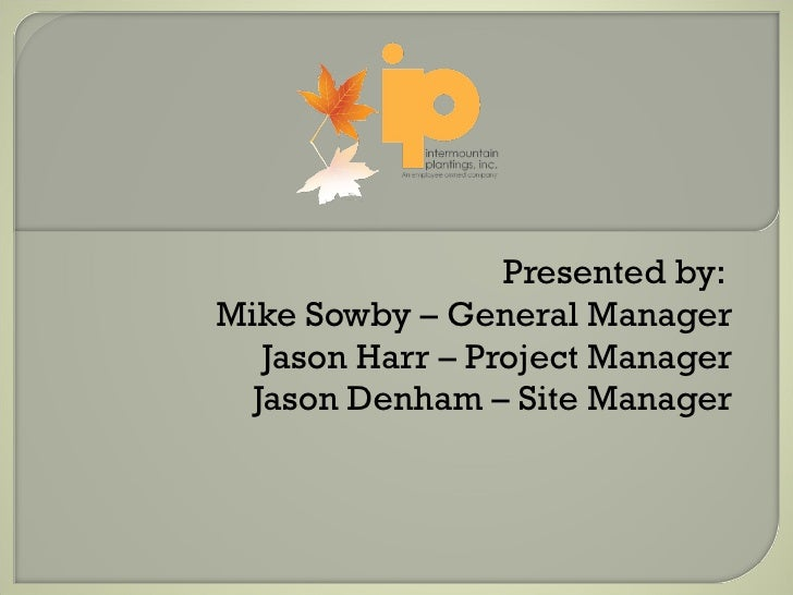 Presented by:  Mike Sowby – General Manager Jason Harr – Project Manager Jason Denham – Site Manager