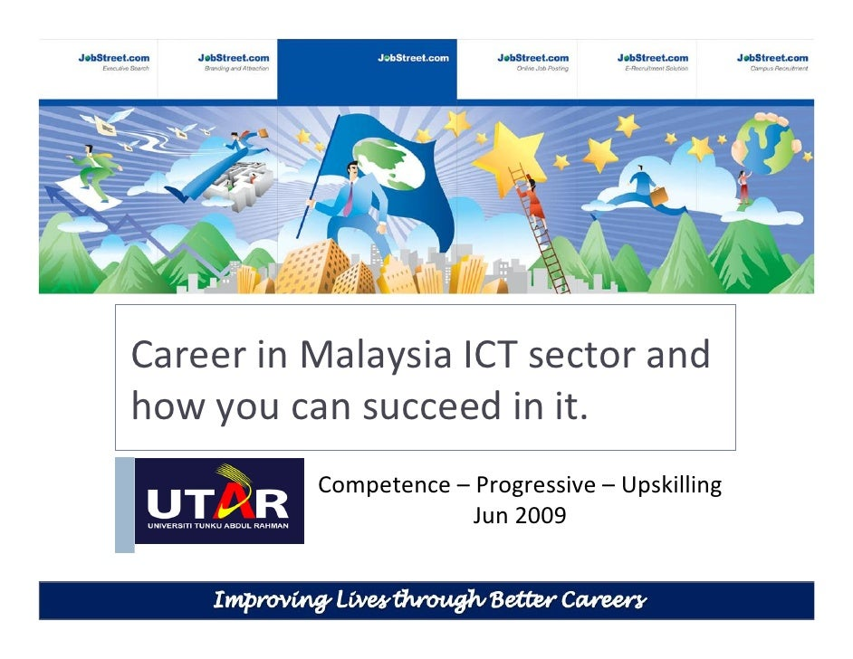 Career in Malaysia ICT sector and how you can succeed in it.           Competence – Progressive – Upskilling              ...