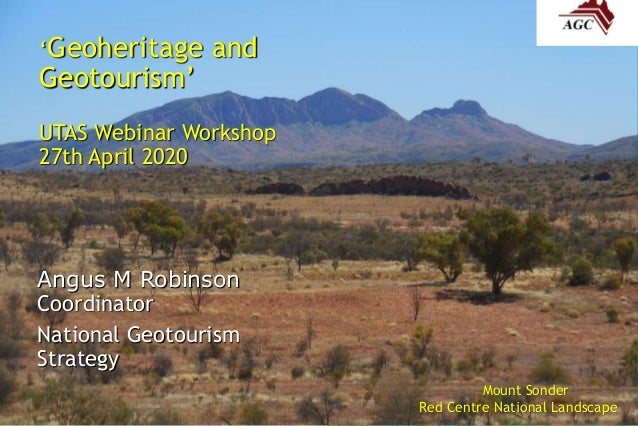 'Geoheritage and Geotourism' UTAS Webinar Workshop 27th April 2020 Angus M Robinson Coordinator National Geotourism Strate...