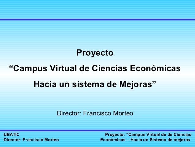 """Proyecto  """"Campus Virtual de Ciencias Económicas              Hacia un sistema de Mejoras""""                         Directo..."""