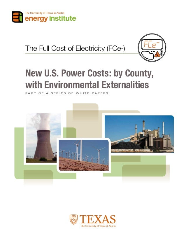 The Full Cost of Electricity (FCe-) New U.S. Power Costs: by County, with Environmental Externalities P a r t o f a s e r ...