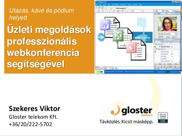 Üzleti megoldások professzionális webkonferencia segítségével Utazás, kávé és pódium helyett Szekeres Viktor Gloster telek...