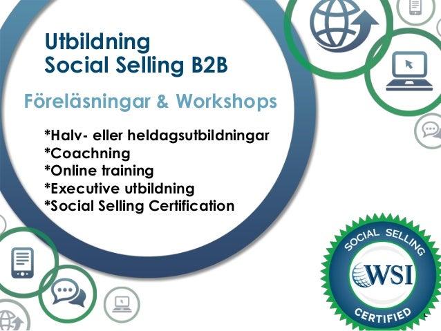 Utbildning Social Selling B2B Föreläsningar & Workshops *Halv- eller heldagsutbildningar *Coachning *Online training *Exec...