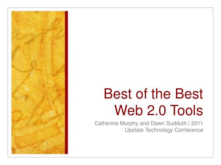 Best of the Best Web 2.0 Tools<br />Catherine Murphy and Dawn Sudduth | 2011 Upstate Technology Conference<br />