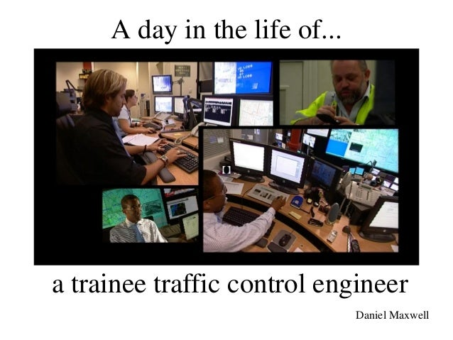 A day in the life of...a trainee traffic control engineer                               Daniel Maxwell