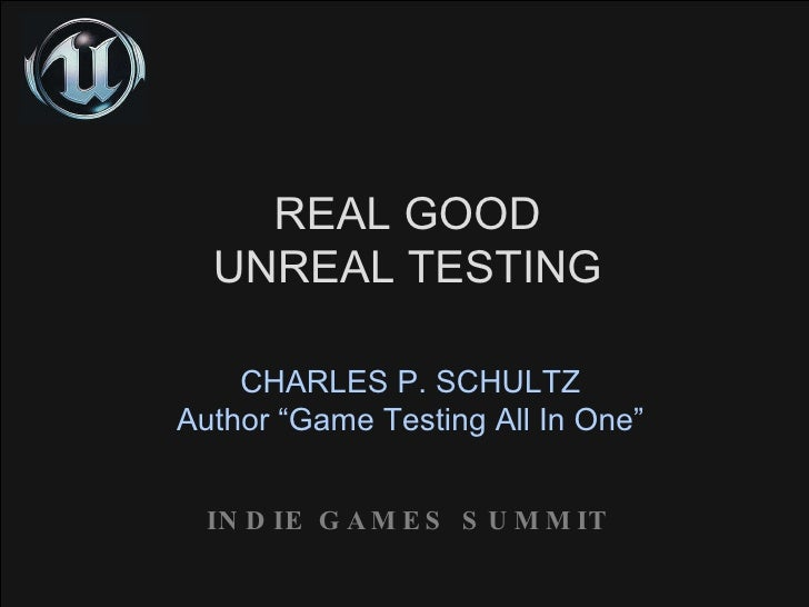 "REAL GOOD UNREAL TESTING CHARLES P. SCHULTZ Author ""Game Testing All In One"" INDIE GAMES SUMMIT"