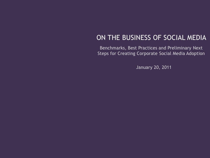 ON THE BUSINESS OF SOCIAL MEDIA Benchmarks, Best Practices and Preliminary NextSteps for Creating Corporate Social Media A...