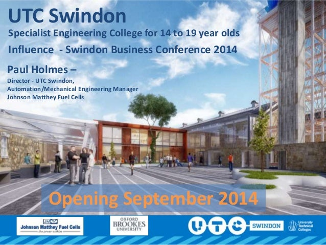 UTC Swindon Specialist Engineering College for 14 to 19 year olds Influence - Swindon Business Conference 2014 Paul Holmes...