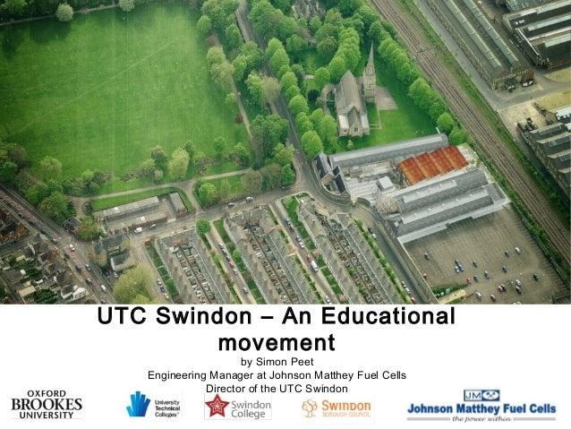 UTC Swindon – An Educational         movement                     by Simon Peet   Engineering Manager at Johnson Matthey F...