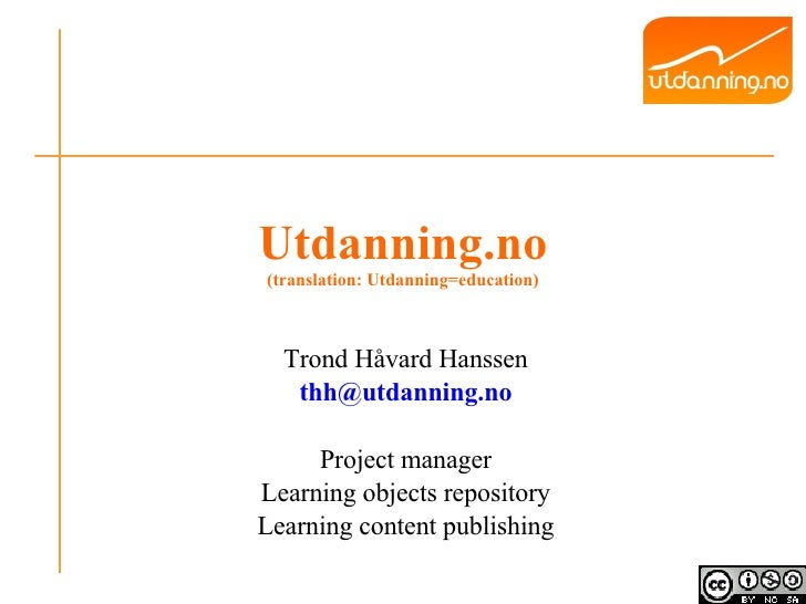 Utdanning.no (translation: Utdanning=education) Trond Håvard Hanssen [email_address] Project manager Learning objects repo...