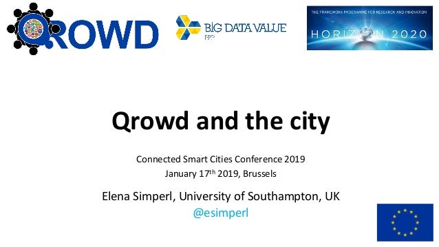 Qrowd and the city Connected Smart Cities Conference 2019 January 17th 2019, Brussels Elena Simperl, University of Southam...
