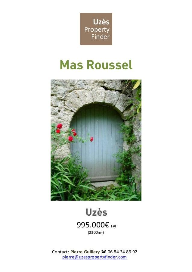 UzèsPropertyFinderMas RousselUzès995.000€ FAI(2300m²)Contact: Pierre Guillery  06 84 34 89 92pierre@uzespropertyfinder.com