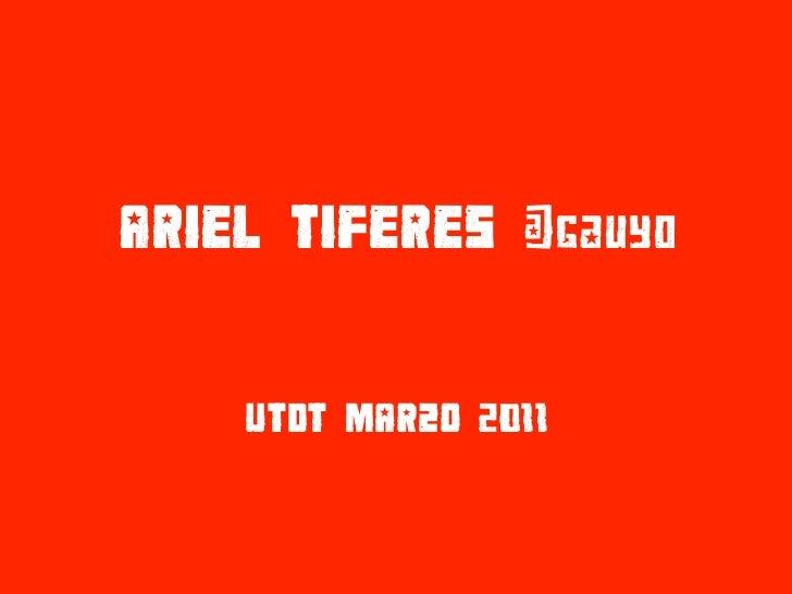 ARIEL TIFERES @gauyo    UTDT MARZO 2011