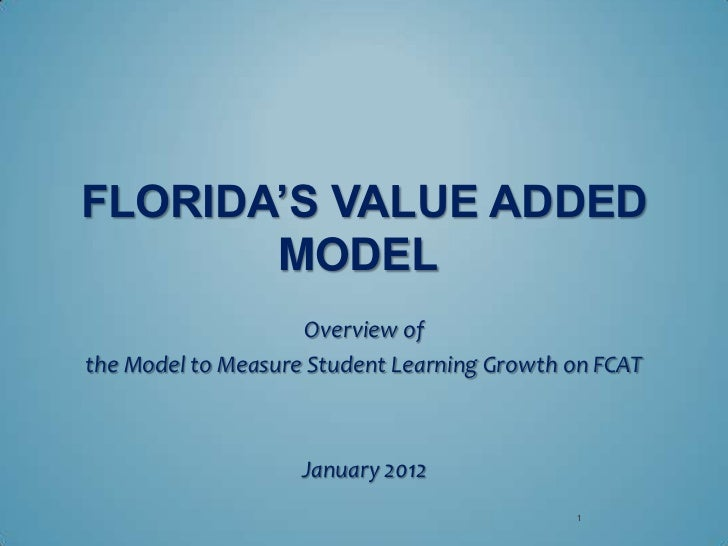 FLORIDA'S VALUE ADDED       MODEL                    Overview ofthe Model to Measure Student Learning Growth on FCAT      ...