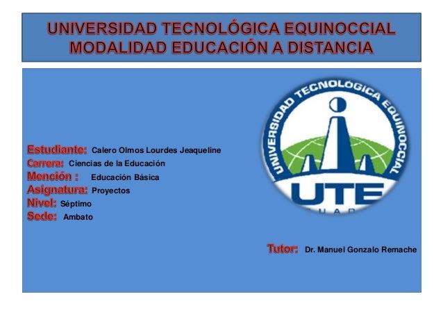 Calero Olmos Lourdes Jeaqueline Ciencias de la Educación Educación Básica Proyectos Séptimo Ambato Dr. Manuel Gonzalo Rema...