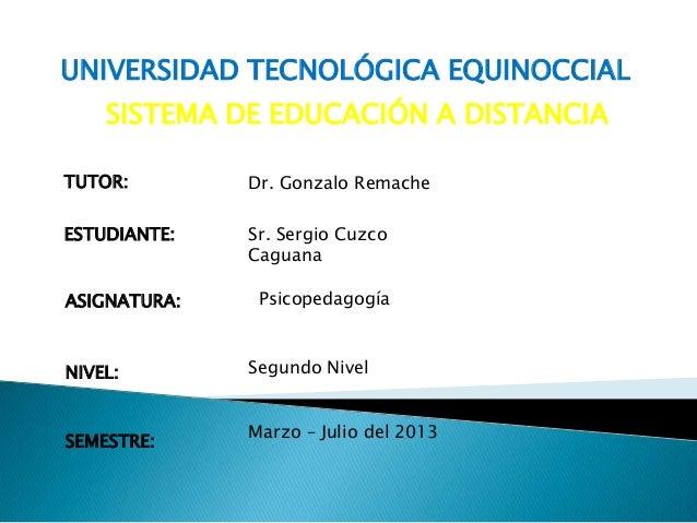 UNIVERSIDAD TECNOLÓGICA EQUINOCCIALSISTEMA DE EDUCACIÓN A DISTANCIATUTOR: Dr. Gonzalo RemacheESTUDIANTE: Sr. Sergio CuzcoC...