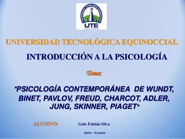 "Tema:""PSICOLOGÍA CONTEMPORÁNEA DE WUNDT,BINET, PAVLOV, FREUD, CHARCOT, ADLER,JUNG, SKINNER, PIAGET""UNIVERSIDAD TECNOLÓGICA..."