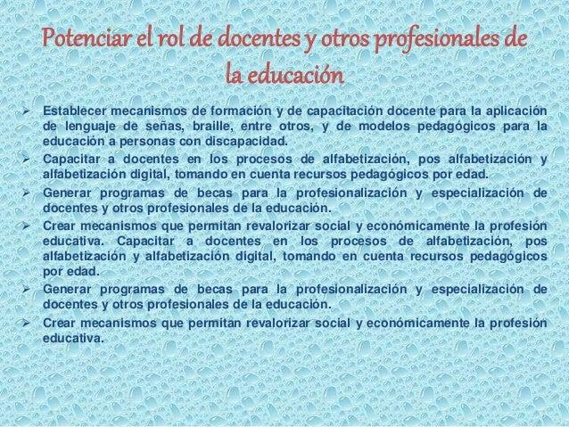 Potenciar el rol de docentes y otros profesionales de  la educación   Establecer mecanismos de formación y de capacitació...
