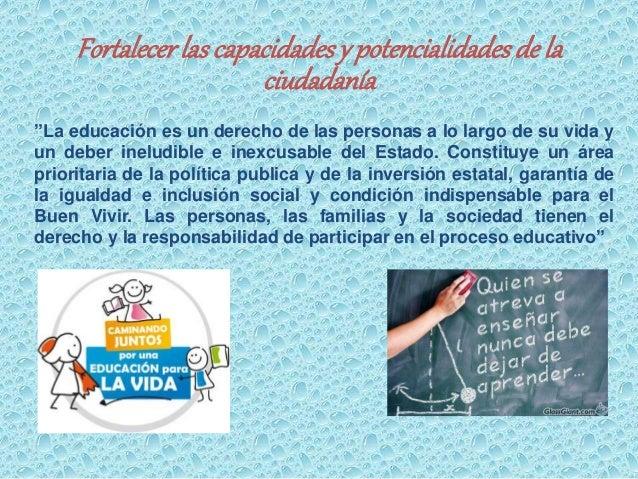 """Fortalecer las capacidades y potencialidades de la  ciudadanía  """"La educación es un derecho de las personas a lo largo de ..."""