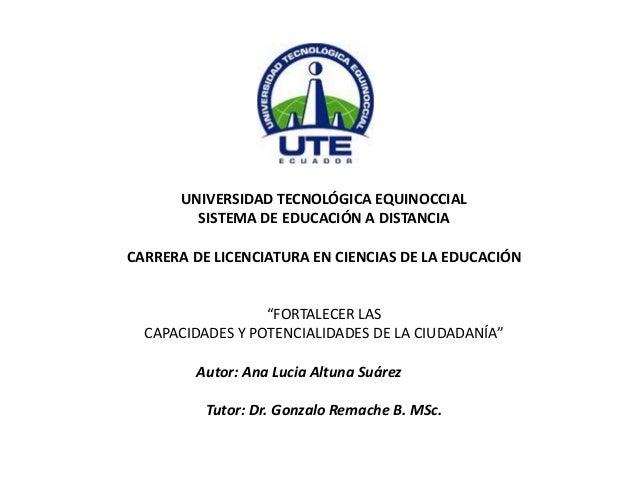 UNIVERSIDAD TECNOLÓGICA EQUINOCCIAL  SISTEMA DE EDUCACIÓN A DISTANCIA  CARRERA DE LICENCIATURA EN CIENCIAS DE LA EDUCACIÓN...