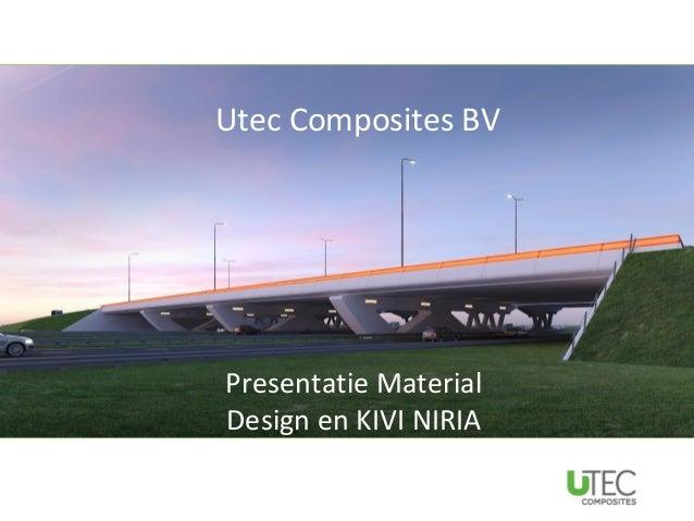 Utec Composites BVUtec Composites BV     Presentatie  Presentatie Material  Design en KIVI NIRIA