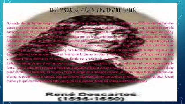 RENÉ DESCARTES, FILÓSOFO Y MATEMÁTICO FRANCÉS Concepto del ser humano según la corriente filosófica de René Descartes, nos...