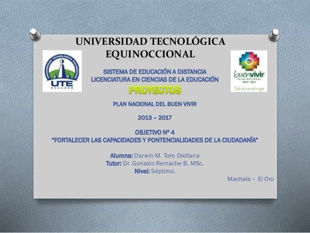 SISTEMA DE EDUCACIÓN A DISTANCIA LICENCIATURA EN CIENCIAS DE LA EDUCACIÓN PLAN NACIONAL DEL BUEN VIVIR 2013 – 2017 OBJETIV...