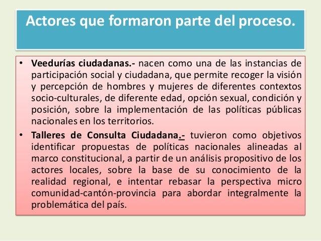 Actores que formaron parte del proceso.• Veedurías ciudadanas.- nacen como una de las instancias departicipación social y ...