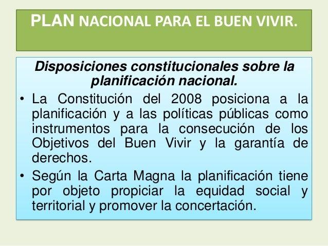 PLAN NACIONAL PARA EL BUEN VIVIR.Disposiciones constitucionales sobre laplanificación nacional.• La Constitución del 2008 ...