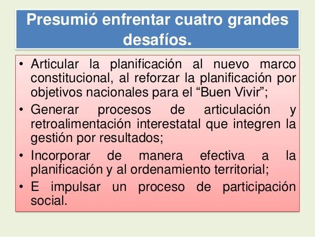 Presumió enfrentar cuatro grandesdesafíos.• Articular la planificación al nuevo marcoconstitucional, al reforzar la planif...