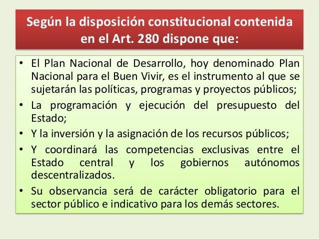 Según la disposición constitucional contenidaen el Art. 280 dispone que:• El Plan Nacional de Desarrollo, hoy denominado P...