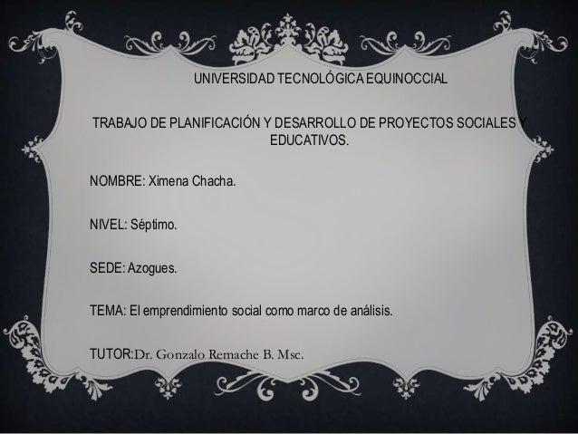 UNIVERSIDAD TECNOLÓGICA EQUINOCCIALTRABAJO DE PLANIFICACIÓN Y DESARROLLO DE PROYECTOS SOCIALES YEDUCATIVOS.NOMBRE: Ximena ...