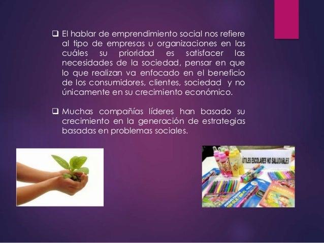  El hablar de emprendimiento social nos refiere al tipo de empresas u organizaciones en las cuáles su prioridad es satisf...