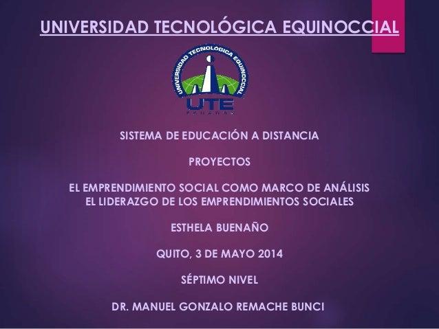 UNIVERSIDAD TECNOLÓGICA EQUINOCCIAL SISTEMA DE EDUCACIÓN A DISTANCIA PROYECTOS EL EMPRENDIMIENTO SOCIAL COMO MARCO DE ANÁL...