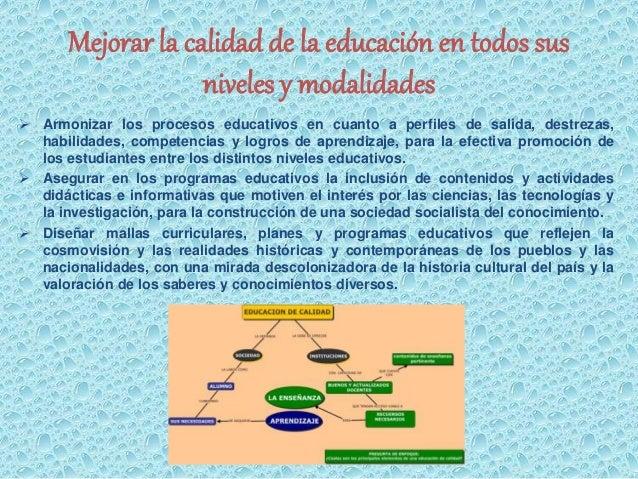 Mejorar la calidad de la educación en todos sus  niveles y modalidades   Armonizar los procesos educativos en cuanto a pe...