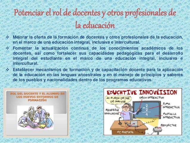 Potenciar el rol de docentes y otros profesionales de  la educación   Mejorar la oferta de la formación de docentes y otr...