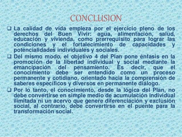 CONCLUSION   La calidad de vida empieza por el ejercicio pleno de los  derechos del Buen Vivir: agua, alimentación, salud...