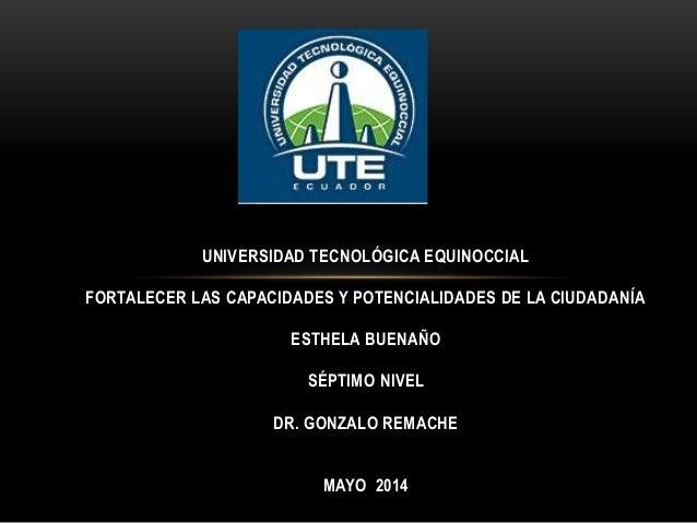 UNIVERSIDAD TECNOLÓGICA EQUINOCCIAL FORTALECER LAS CAPACIDADES Y POTENCIALIDADES DE LA CIUDADANÍA ESTHELA BUENAÑO SÉPTIMO ...