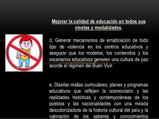 Mejorar la calidad de educación en todos sus niveles y modalidades. d. Generar mecanismos de erradicación de todo tipo de ...