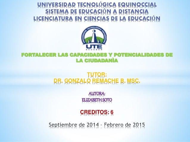 UNIVERSIDAD TECNOLÓGICA EQUINOCCIAL  SISTEMA DE EDUCACIÓN A DISTANCIA  LICENCIATURA EN CIENCIAS DE LA EDUCACIÓN  FORTALECE...