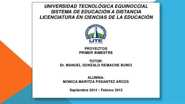 UNIVERSIDAD TECNOLÓGICA EQUINOCCIAL  SISTEMA DE EDUCACIÓN A DISTANCIA  LICENCIATURA EN CIENCIAS DE LA EDUCACIÓN  PROYECTOS...
