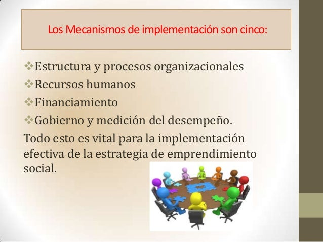 Los Mecanismos de implementaciónson cinco:Estructura y procesos organizacionalesRecursos humanosFinanciamientoGobierno...