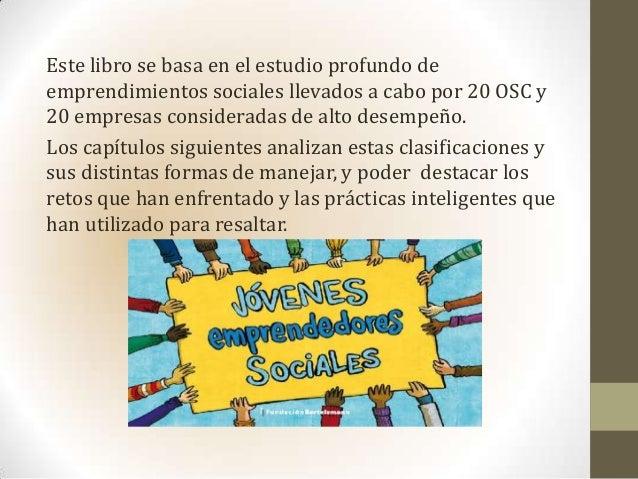Este libro se basa en el estudio profundo deemprendimientos sociales llevados a cabo por 20 OSC y20 empresas consideradas ...